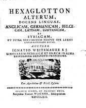Hexaglotton geminum, docens linguas gallicam, italicam, hispanicam, graecam, hebraicam, chaldaicam, anglicam, germanicam, belgicam, latinam, lusitanicam, syriacam: ut intra brevissimum tempus, ope lexici, omnia explicare discas : accessit ubique appendix de pronunciatione harum 12 linguarum. Hexaglotton Alterum, Volume 2