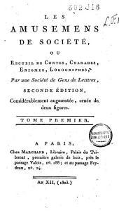 Les amusemens de société, ou Recueil de contes, charades, énigmes, logogriphes: Volume1