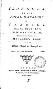 Isabella: Or, the Fatal Marriage. A Tragedy, Altered from Southern, by D. Garrick, Esq. Marked with the Variations in the Manager's Book, at the Theatre-Royal in Drury-Lane