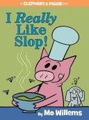 I Really Like Slop   An Elephant and Piggie Book  PDF