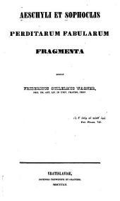 Poetarum tragicorum graecorum fragmenta: Aeschyli et Sophoclis perditarum fabularum fragmenta. 1852