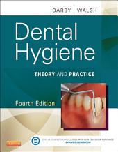 Dental Hygiene - E-Book: Theory and Practice, Edition 4