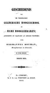 Geschiedenis van de voormalige geldersche hoogeschool en hare hoogleeraren: grootendeels uit ongedrukte of zeldzame bescheiden, Deel 1