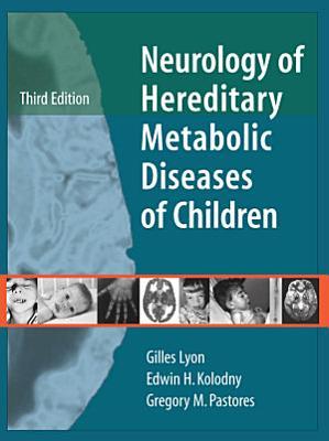 Neurology of Hereditary Metabolic Diseases of Children: Third Edition