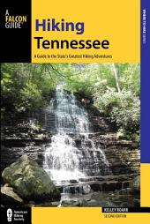Hiking Tennessee: A Guide to the State's Greatest Hiking Adventures, Edition 2