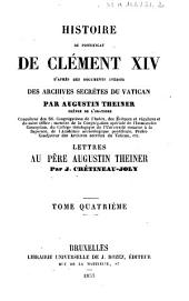 Histoire du pontificat de Clément XIV d'après des documents inédits des Archives secrètes du Vatican par Augustin Theiner,...: Volume4