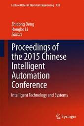 Proceedings of the 2015 Chinese Intelligent Automation Conference: Intelligent Technology and Systems