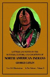 Manners, Customs, and Conditions of the North American Indians