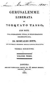 Gerusalemme liberata di Torquato Tasso: con note o sia spiegazioni utili, e dilucidazioni grammaticali, Volume 1