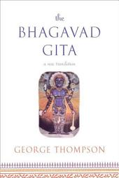 The Bhagavad Gita: A New Translation