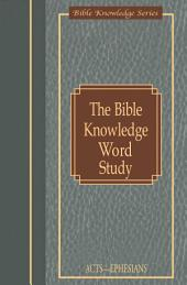 The Bible Knowledge Word Study: Acts-Ephesians