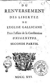 Du reversement des libertez de l'eglise gallicane. Dans l'affaire de la Constitution Unigenitus. Premiere (-seconde) partie: Volume2