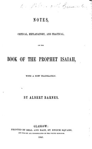Notes  Critical  Explanatory  and Practical  on the Book of the Prophet Isaiah  with a New Translation  By Albert Barnes