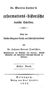 Dr. Martin Luthers' sämmtliche Werke: Reformationshistorische und polemische deutsche Schriften