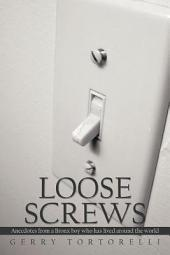 Loose Screws: Anecdotes from a Bronx Boy Who Has Lived Around the World