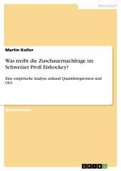 Was treibt die Zuschauernachfrage im Schweizer Profi Eishockey?: Eine empirische Analyse anhand Quantilsregression und OLS
