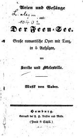 Arien und Gesänge aus: Der Feen-See: Grosse romantische Oper mit Tanz, in 5 Aufzügen