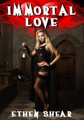 Immortal Love : Paranormal Erotica Sex: (Adults Only Erotica)