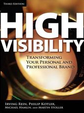 High Visibility, Third Edition: Transforming Your Personal and Professional Brand, Edition 3