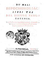 De'mali hipocondriaci libri tre del signor Paolo Zacchia