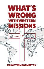 What's Wrong with Western Missions?: The Perspective of a Local Believer