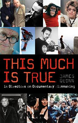 The This Much is True   15 Directors on Documentary Filmmaking