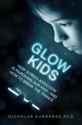 Glow Kids: How Screen Addiction Is Hijacking Our Kids-and How to Break the Trance