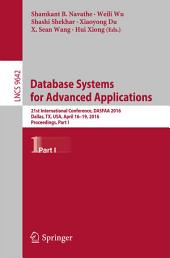 Database Systems for Advanced Applications: 21st International Conference, DASFAA 2016, Dallas, TX, USA, April 16-19, 2016, Proceedings, Part 1