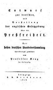 Entwurf zur deutschen und Darstellung der englischen Gesetzgebung über die Preßfreiheit