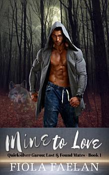 Mine to Love  Quicksilver Garou  Lost   Found Mates   Book 1  PDF