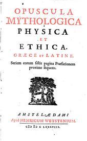 Opuscula mythologica physica et ethica: Græce et Latine .., Volume 1