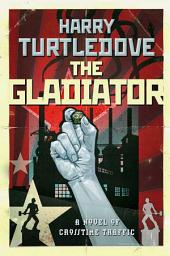 The Gladiator: A Novel of Crosstime Traffic
