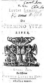 V. Cl. L. Lemnii de termino vitæ liber. (Libellus de honesto animi et corporis oblectamento, et quæ exercitatio homini libero potissimum conveniat. Obiter de frugalitate, etc.).