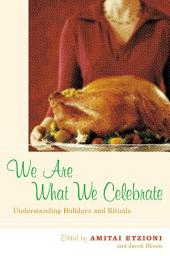 We are what We Celebrate: Understanding Holidays and Rituals