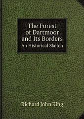 The forest of Dartmoor and its borders, an historical sketch