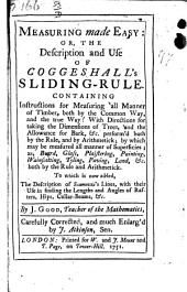 Measuring made easy: or, The description and use of Coggeshall's sliding-rule. Carefully corrected, and much enlarg'd by J. Atkinson, Sen