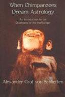 When Chimpanzees Dream Astrology