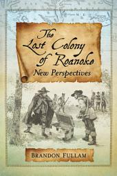 The Lost Colony of Roanoke: New Perspectives