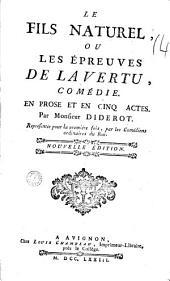 Le Fils naturel, ou Les épreuves de la vertu, comédie. En prose et en cinq actes. Par monsieur Diderot ..