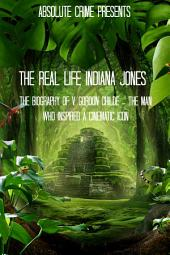 The Real Life Indiana Jones: The Biography of V. Gordon Childe - The Man Who Inspired a Cinematic Icon