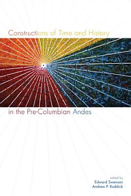 Constructions of Time and History in the Pre Columbian Andes PDF