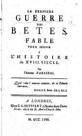 La dernière guerre des bêtes. Fable pour servir à l'histoire du XVIII. siècle. [With key.] Par l'auteur d'Abassai [i.e. M. A. Falques].: Volume1