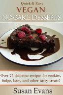 Quick   Easy Vegan No bake Desserts Cookbook Book