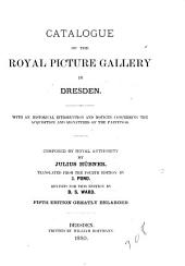 Catalogue of the Royal Picture Gallery in Dresden: With an Historical Introduction, Notices Concerning the Acquisition and Signatures of the Paintings