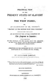 """A Practical View of the Present State of Slavery in the West Indies; Or, An Examination of Mr. Stephen's """"Slavery of the British West India Colonies."""": Containing More Particularly an Account of the Actual Condition of the Negroes in Jamaica ..."""