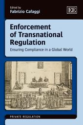 Enforcement of Transnational Regulation: Ensuring Compliance in a Global World