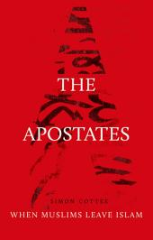 The Apostates: When Muslims Leave Islam
