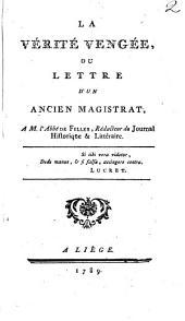 La Verité Vengée, Ou Lettre D'Un Ancien Magistrat, A M. l'Abbé De Feller, Redacteur du Journal Historique & Littéraire