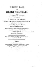 Heart's Ease in Heart-trouble: Or, A Soverign Remedy Against All Trouble of Heart that Christ's Disciples are Subject To, Under All Kinds of Afflictions in this Life : Prescribed by the Great Physician the Lord Jesus Christ, which Hath Never Failed Those that Have Used It, Or Ever Will, to the End of the World