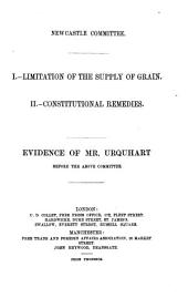 Limitation of the Supply of Grain: Constitutional Remedies. Evidence of Mr. Urquhart Before the Above Committee
